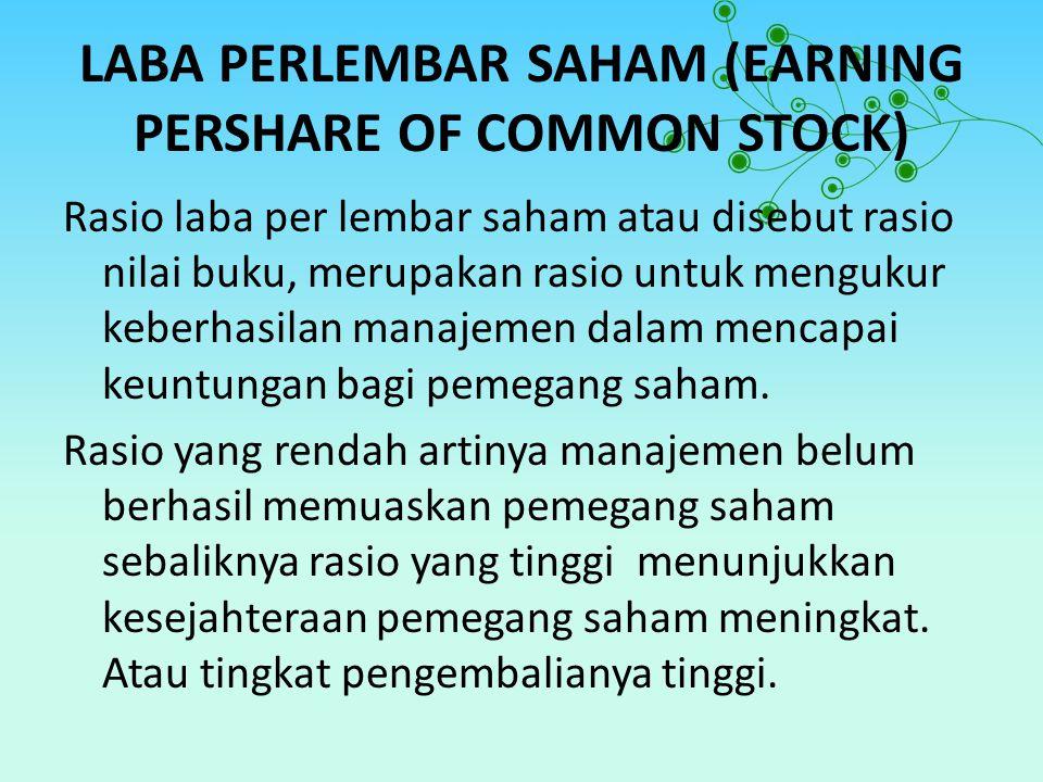 LABA PERLEMBAR SAHAM (EARNING PERSHARE OF COMMON STOCK) Rasio laba per lembar saham atau disebut rasio nilai buku, merupakan rasio untuk mengukur keberhasilan manajemen dalam mencapai keuntungan bagi pemegang saham.