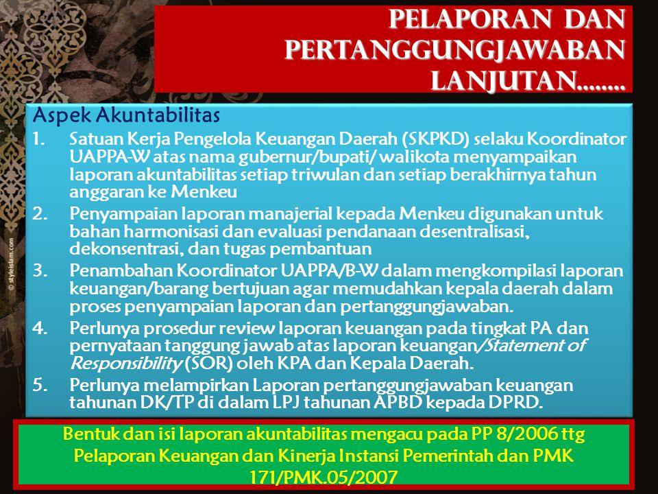 16 Aspek Akuntabilitas 1.Satuan Kerja Pengelola Keuangan Daerah (SKPKD) selaku Koordinator UAPPA-W atas nama gubernur/bupati/ walikota menyampaikan la