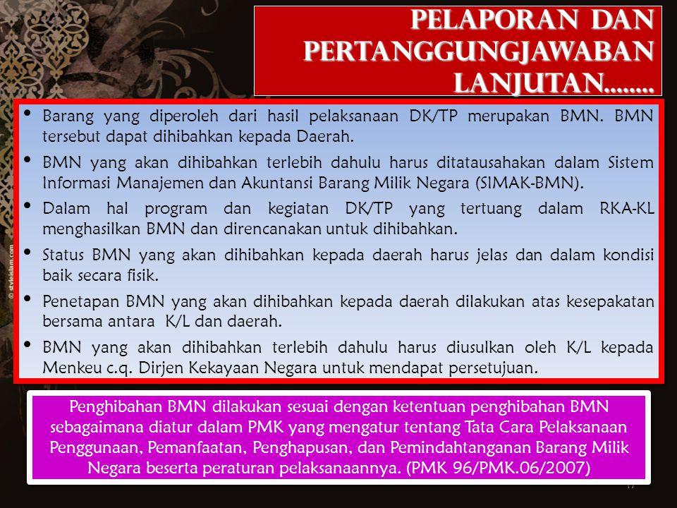 17 Barang yang diperoleh dari hasil pelaksanaan DK/TP merupakan BMN. BMN tersebut dapat dihibahkan kepada Daerah. BMN yang akan dihibahkan terlebih da