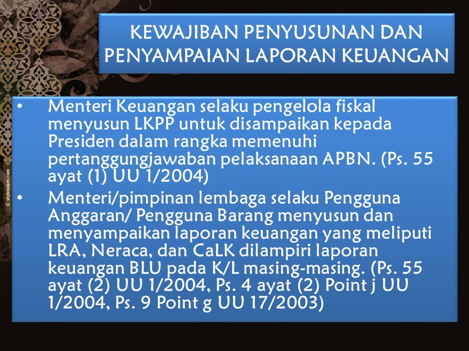 Menteri Keuangan selaku pengelola fiskal menyusun LKPP untuk disampaikan kepada Presiden dalam rangka memenuhi pertanggungjawaban pelaksanaan APBN. (P
