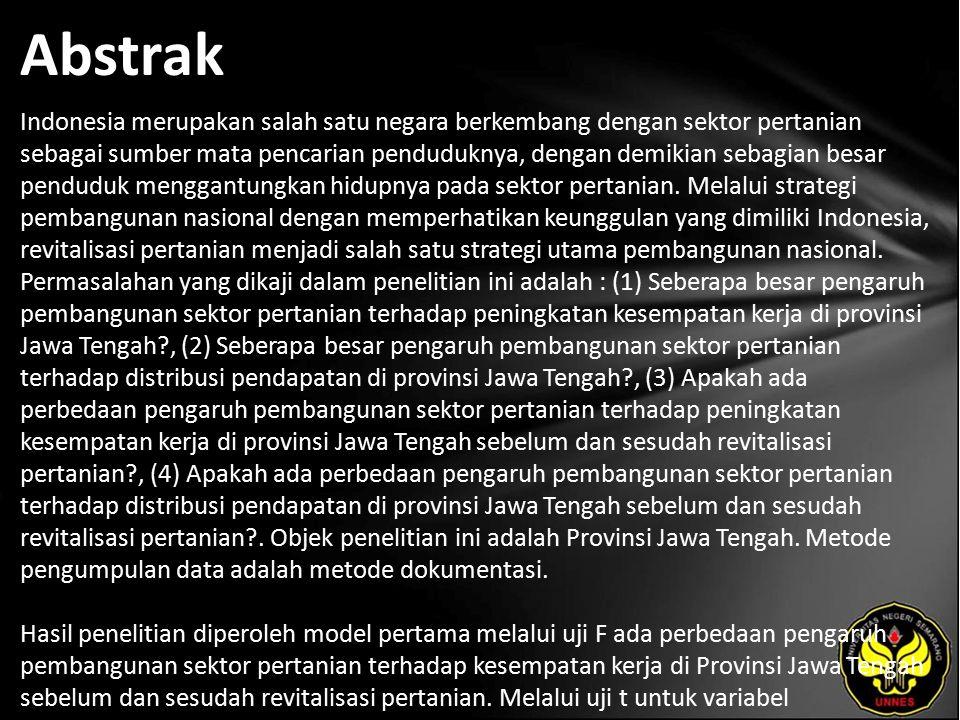 Abstrak Indonesia merupakan salah satu negara berkembang dengan sektor pertanian sebagai sumber mata pencarian penduduknya, dengan demikian sebagian besar penduduk menggantungkan hidupnya pada sektor pertanian.