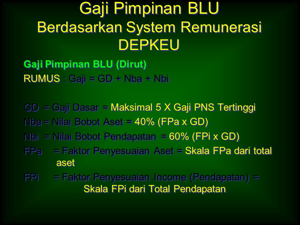 Gaji Pimpinan BLU Berdasarkan System Remunerasi DEPKEU Gaji Pimpinan BLU (Dirut) RUMUS : Gaji = GD + Nba + Nbi GD = Gaji Dasar = Maksimal 5 X Gaji PNS