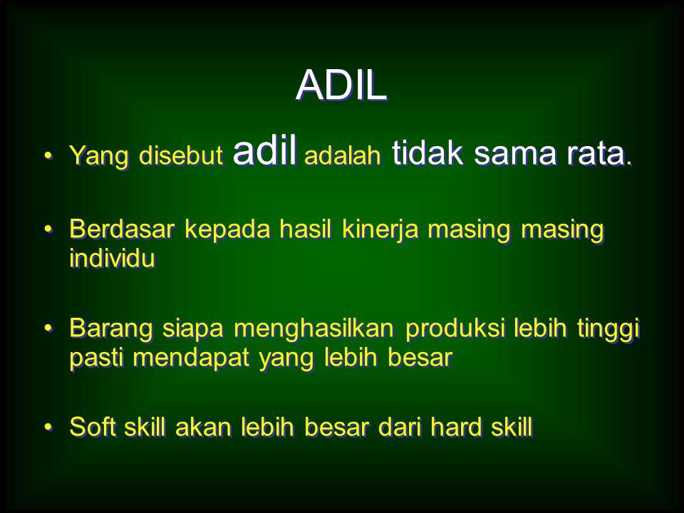 ADIL Yang disebut adil adalah tidak sama rata. Berdasar kepada hasil kinerja masing masing individu Barang siapa menghasilkan produksi lebih tinggi pa