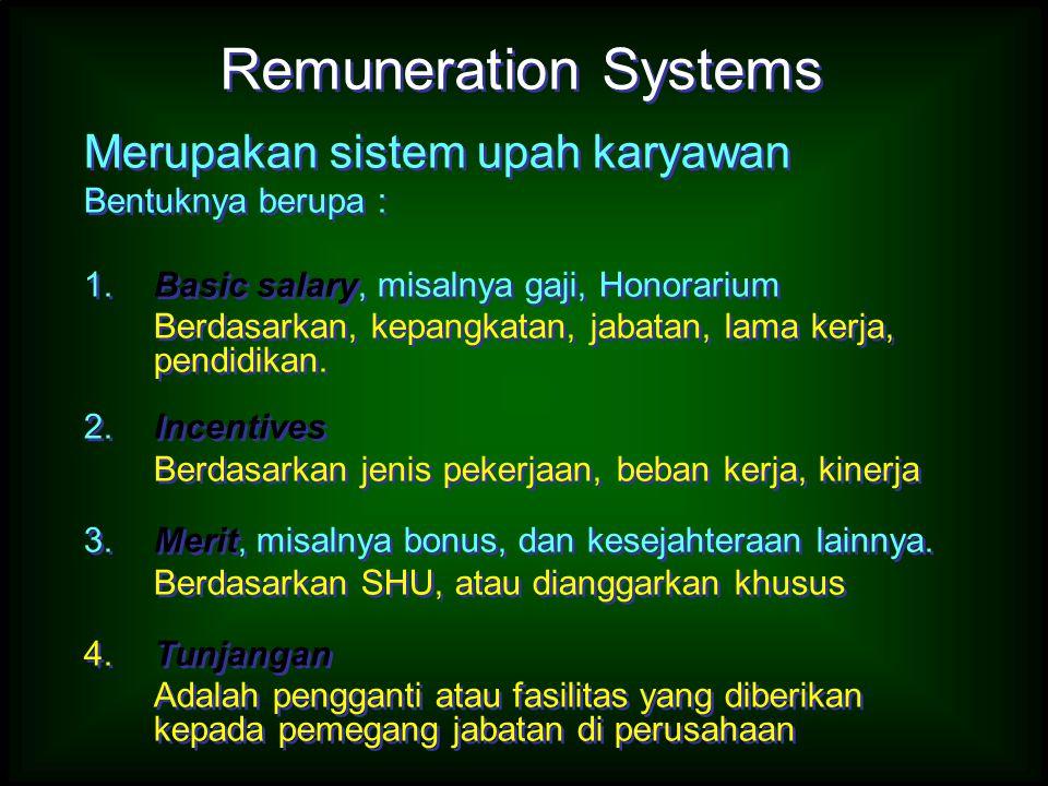 Merupakan sistem upah karyawan Bentuknya berupa : 1.Basic salary, misalnya gaji, Honorarium Berdasarkan, kepangkatan, jabatan, lama kerja, pendidikan.