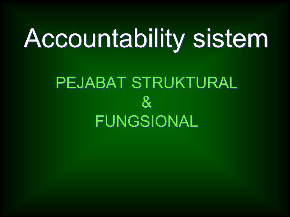 Accountability sistem PEJABAT STRUKTURAL & FUNGSIONAL