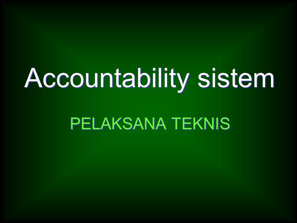 Accountability sistem PELAKSANA TEKNIS