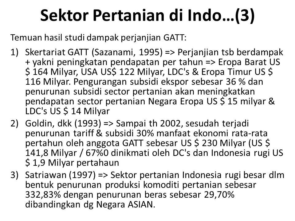 Sektor Pertanian di Indo…(3) Temuan hasil studi dampak perjanjian GATT: 1)Skertariat GATT (Sazanami, 1995) => Perjanjian tsb berdampak + yakni peningk