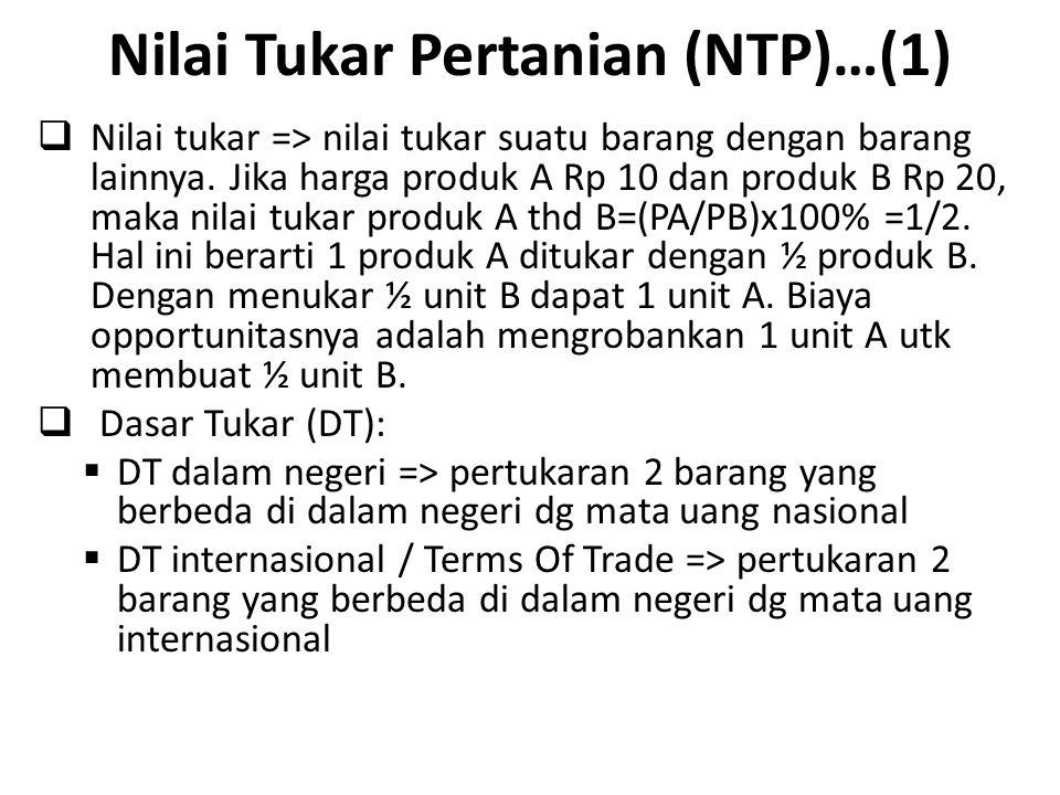 Nilai Tukar Pertanian (NTP)…(1)  Nilai tukar => nilai tukar suatu barang dengan barang lainnya. Jika harga produk A Rp 10 dan produk B Rp 20, maka ni