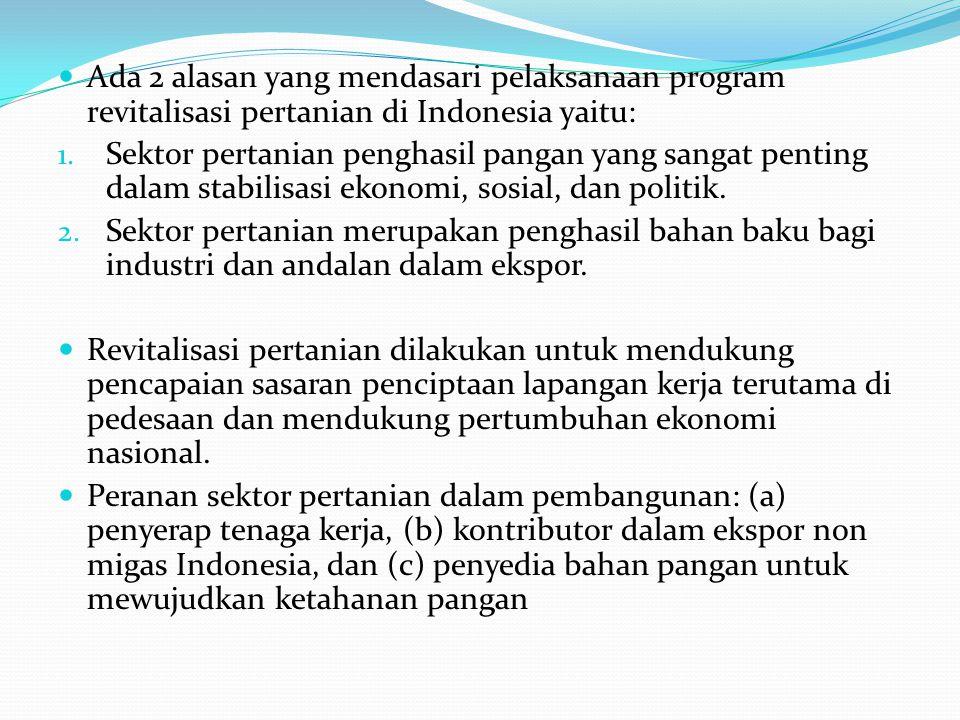 Ada 2 alasan yang mendasari pelaksanaan program revitalisasi pertanian di Indonesia yaitu: 1.