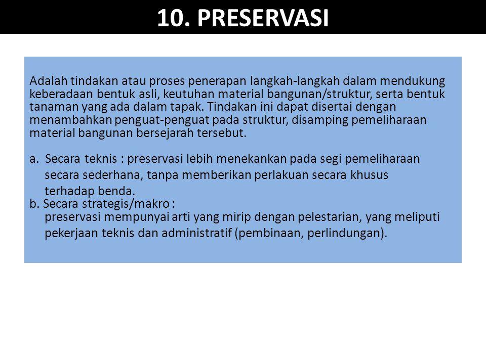 10. PRESERVASI Adalah tindakan atau proses penerapan langkah-langkah dalam mendukung keberadaan bentuk asli, keutuhan material bangunan/struktur, sert