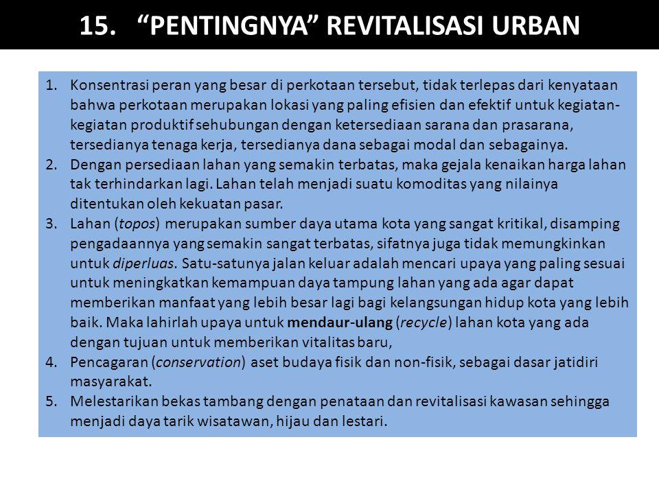 """15. """"PENTINGNYA"""" REVITALISASI URBAN 1.Konsentrasi peran yang besar di perkotaan tersebut, tidak terlepas dari kenyataan bahwa perkotaan merupakan loka"""