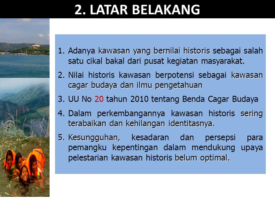 2. LATAR BELAKANG kawasan yang bernilai historis 1.Adanya kawasan yang bernilai historis sebagai salah satu cikal bakal dari pusat kegiatan masyarakat