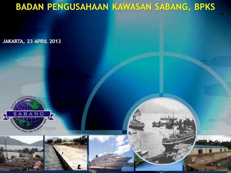 DISAMPAIKAN PADA RAPAT DENGAR PENDAPAT DENGAN KOMISI VI DPR RI JAKARTA, JUNI 2012 BADAN PENGUSAHAAN KAWASAN SABANG, BPKS JAKARTA, 23 APRIL 2013