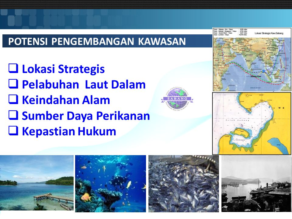 POTENSI PENGEMBANGAN KAWASAN  Lokasi Strategis  Pelabuhan Laut Dalam  Keindahan Alam  Sumber Daya Perikanan  Kepastian Hukum