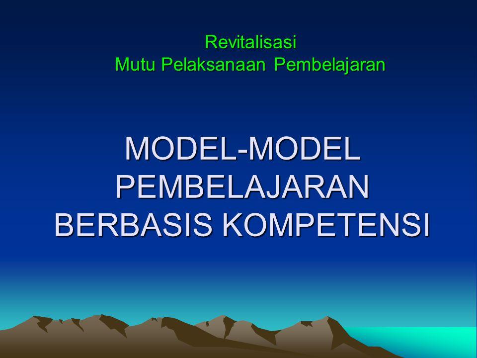 MODEL-MODEL PEMBELAJARAN BERBASIS KOMPETENSI Revitalisasi Mutu Pelaksanaan Pembelajaran