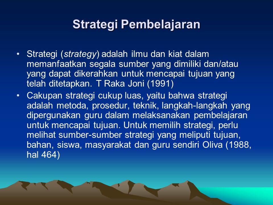 Strategi Pembelajaran Strategi (strategy) adalah ilmu dan kiat dalam memanfaatkan segala sumber yang dimiliki dan/atau yang dapat dikerahkan untuk men
