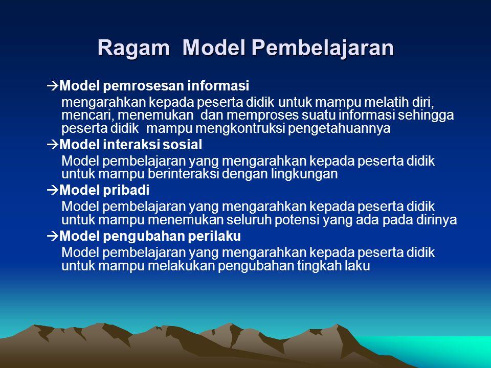 Ragam Model Pembelajaran  Model pemrosesan informasi mengarahkan kepada peserta didik untuk mampu melatih diri, mencari, menemukan dan memproses suat