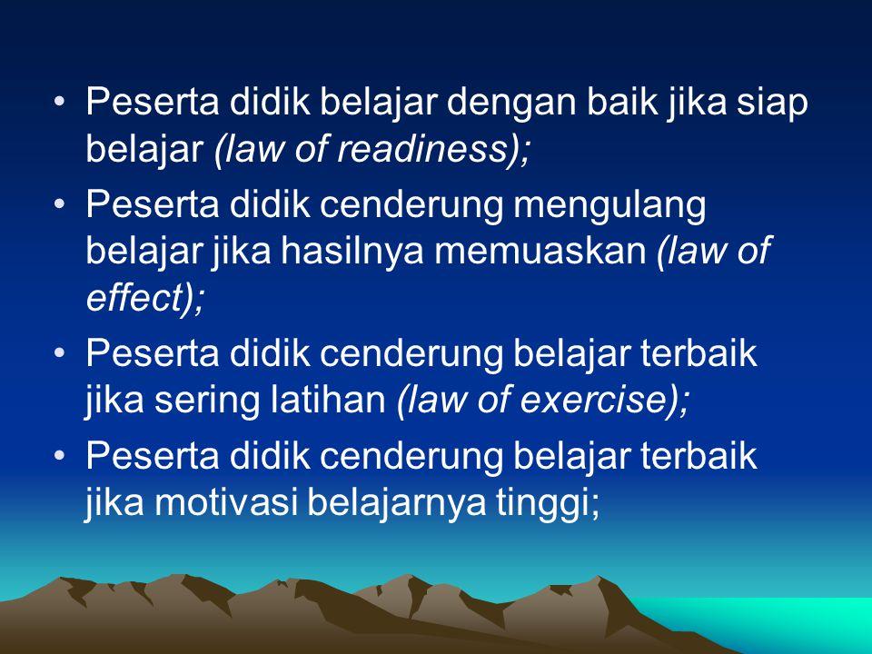 Peserta didik belajar dengan baik jika siap belajar (law of readiness); Peserta didik cenderung mengulang belajar jika hasilnya memuaskan (law of effe