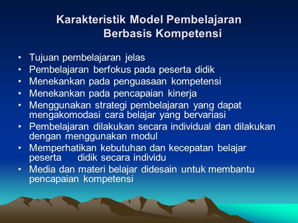 Karakteristik Model Pembelajaran Berbasis Kompetensi Tujuan pembelajaran jelas Pembelajaran berfokus pada peserta didik Menekankan pada penguasaan kom