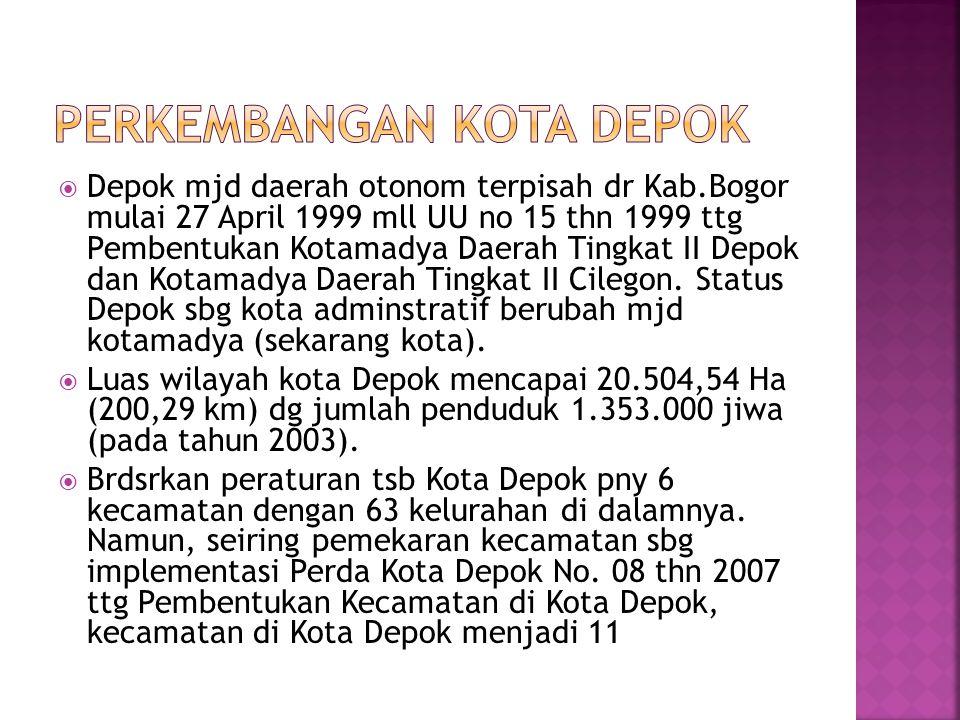  Depok mjd daerah otonom terpisah dr Kab.Bogor mulai 27 April 1999 mll UU no 15 thn 1999 ttg Pembentukan Kotamadya Daerah Tingkat II Depok dan Kotama