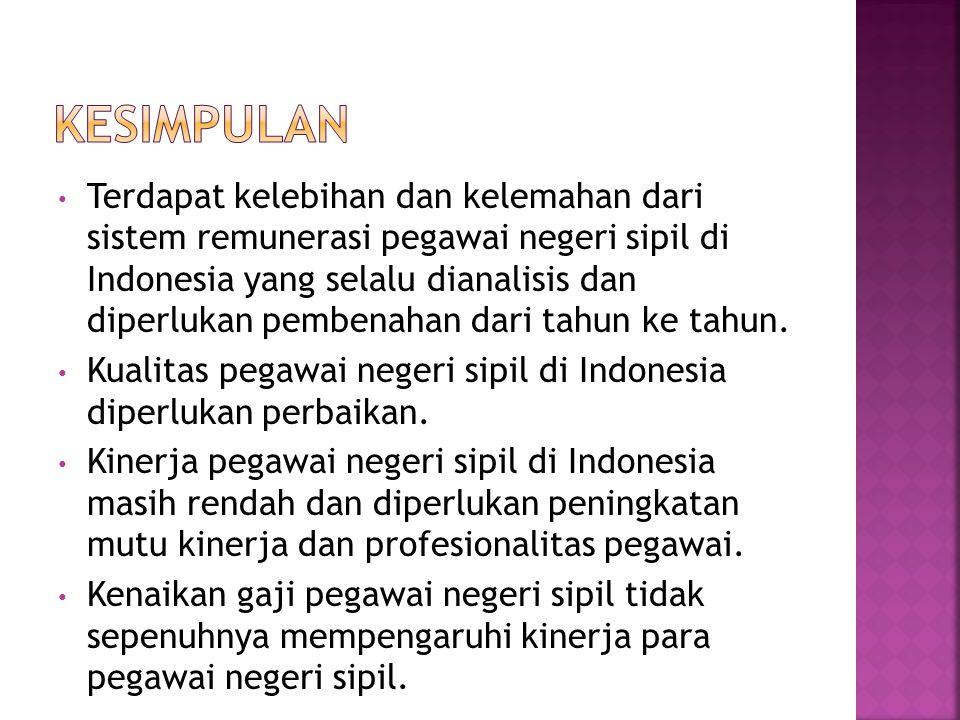Terdapat kelebihan dan kelemahan dari sistem remunerasi pegawai negeri sipil di Indonesia yang selalu dianalisis dan diperlukan pembenahan dari tahun