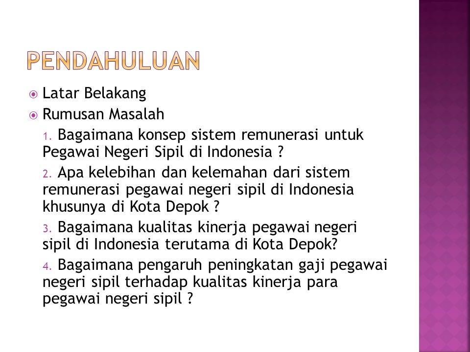  Latar Belakang  Rumusan Masalah 1. Bagaimana konsep sistem remunerasi untuk Pegawai Negeri Sipil di Indonesia ? 2. Apa kelebihan dan kelemahan dari