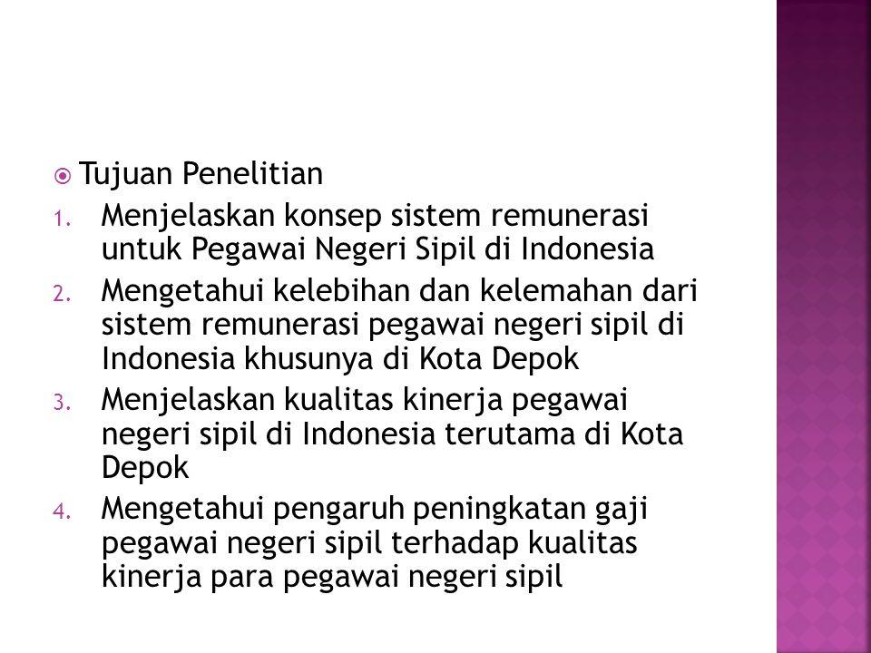  Tujuan Penelitian 1. Menjelaskan konsep sistem remunerasi untuk Pegawai Negeri Sipil di Indonesia 2. Mengetahui kelebihan dan kelemahan dari sistem
