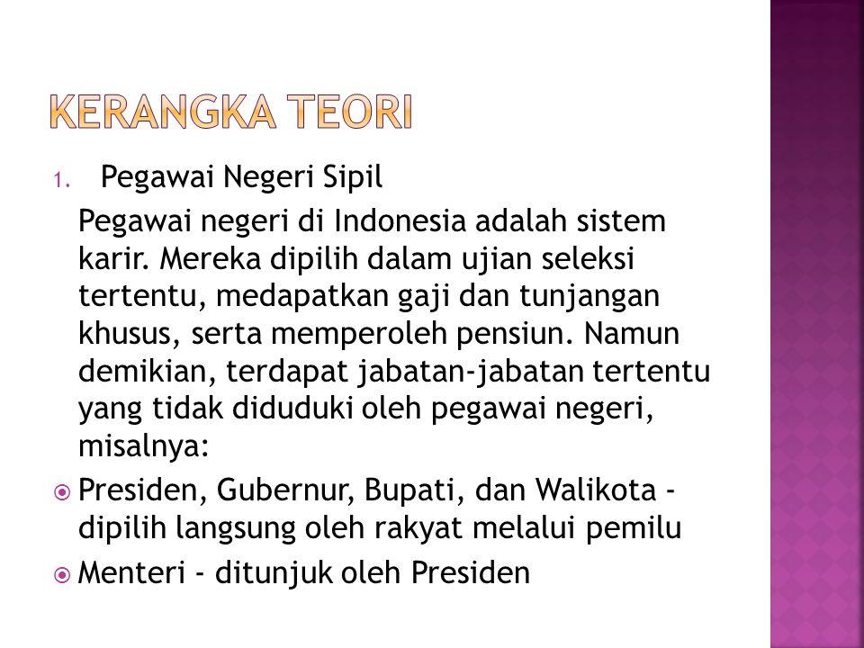 1. Pegawai Negeri Sipil Pegawai negeri di Indonesia adalah sistem karir. Mereka dipilih dalam ujian seleksi tertentu, medapatkan gaji dan tunjangan kh