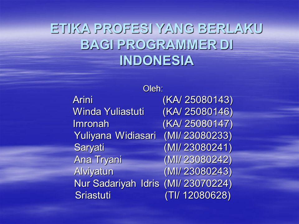 ETIKA PROFESI YANG BERLAKU BAGI PROGRAMMER DI INDONESIA Oleh: Arini (KA/ 25080143) Winda Yuliastuti(KA/ 25080146) Imronah (KA/ 25080147) Yuliyana Widi