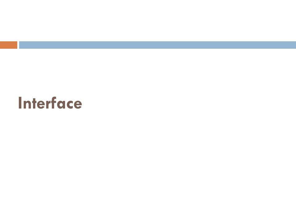  Terdiri dari konstanta dan method tanpa implementasi  Interface menyerupai class  Public interface NamaInterface{ //method tanpa implementasi //definisi konstanta }  Public  supaya bisa diakses dimana saja  Tanpa public  default hanya bisa diakses dalam satu package