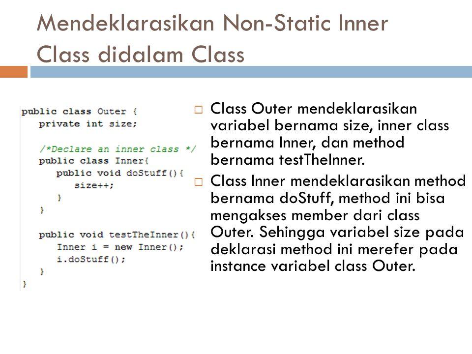 Mendeklarasikan Non-Static Inner Class didalam Class  Class Outer mendeklarasikan variabel bernama size, inner class bernama Inner, dan method bernam