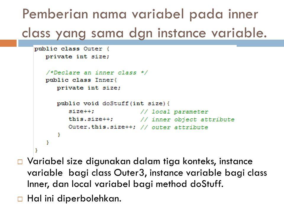 Pemberian nama variabel pada inner class yang sama dgn instance variable.  Variabel size digunakan dalam tiga konteks, instance variable bagi class O