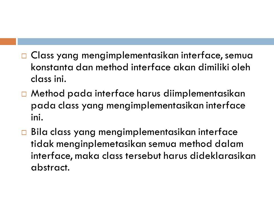  Class yang mengimplementasikan interface, semua konstanta dan method interface akan dimiliki oleh class ini.  Method pada interface harus diimpleme