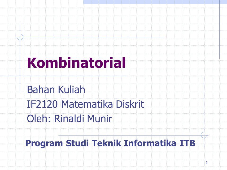 1 Kombinatorial Bahan Kuliah IF2120 Matematika Diskrit Oleh: Rinaldi Munir Program Studi Teknik Informatika ITB