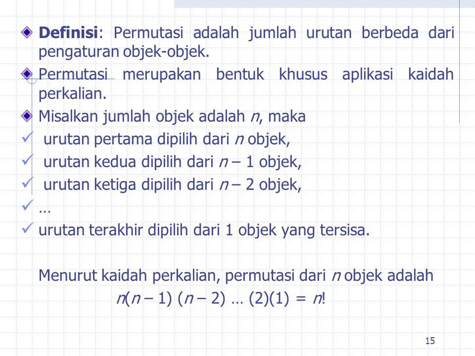 15 Definisi: Permutasi adalah jumlah urutan berbeda dari pengaturan objek-objek.