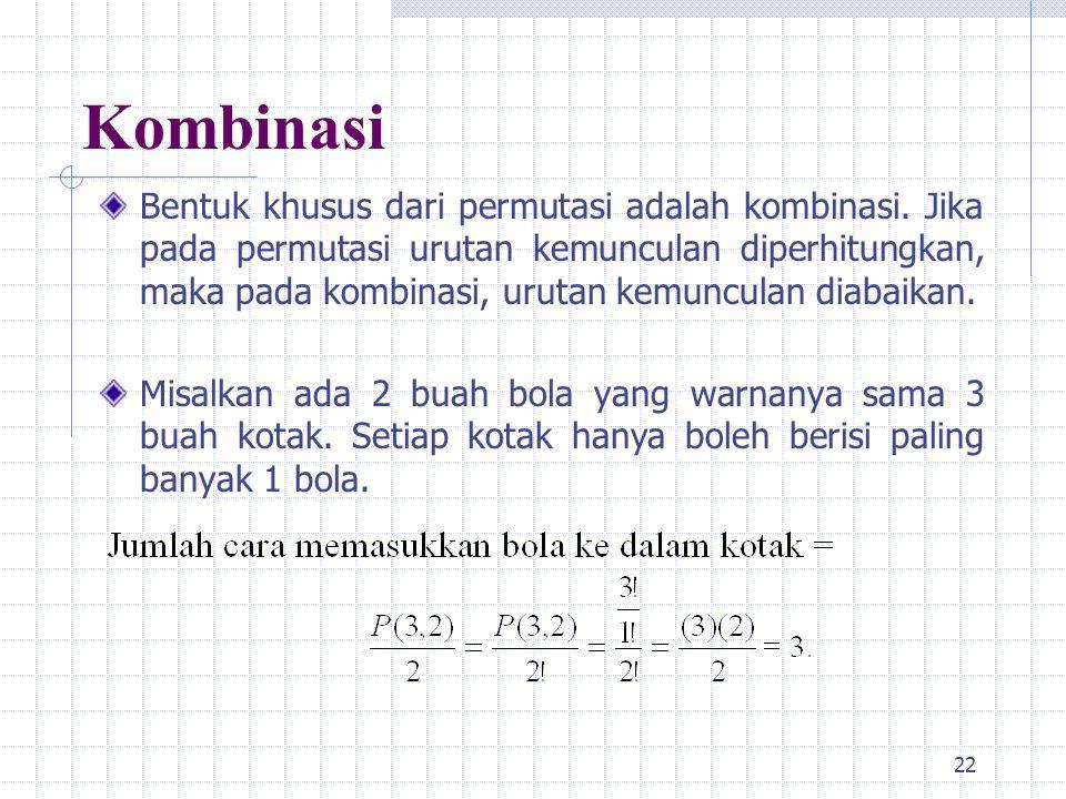 22 Kombinasi Bentuk khusus dari permutasi adalah kombinasi.