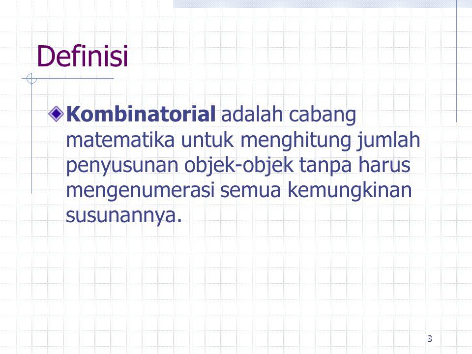 3 Definisi Kombinatorial adalah cabang matematika untuk menghitung jumlah penyusunan objek-objek tanpa harus mengenumerasi semua kemungkinan susunannya.