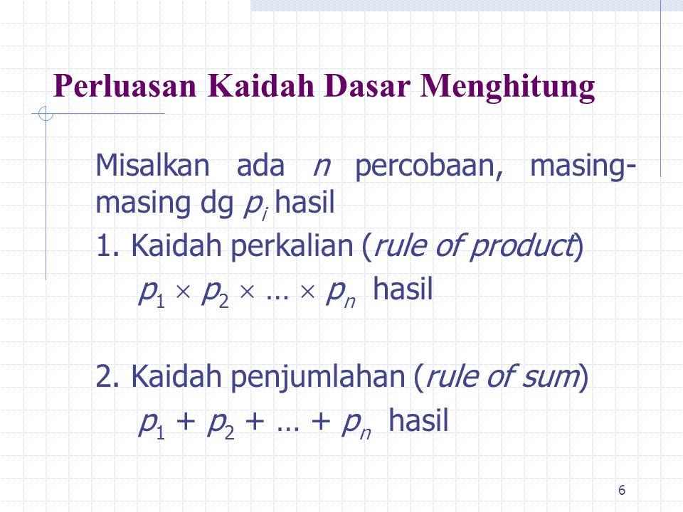 6 Perluasan Kaidah Dasar Menghitung Misalkan ada n percobaan, masing- masing dg p i hasil 1.