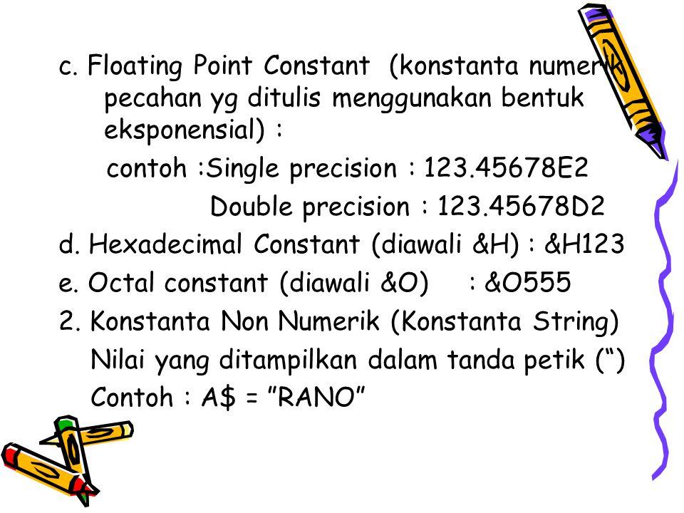 c. Floating Point Constant (konstanta numerik pecahan yg ditulis menggunakan bentuk eksponensial) : contoh :Single precision : 123.45678E2 Double prec