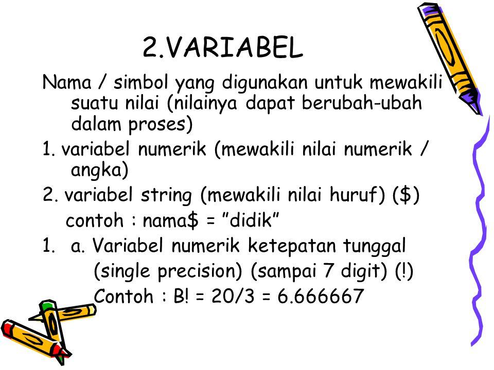 2.VARIABEL Nama / simbol yang digunakan untuk mewakili suatu nilai (nilainya dapat berubah-ubah dalam proses) 1. variabel numerik (mewakili nilai nume