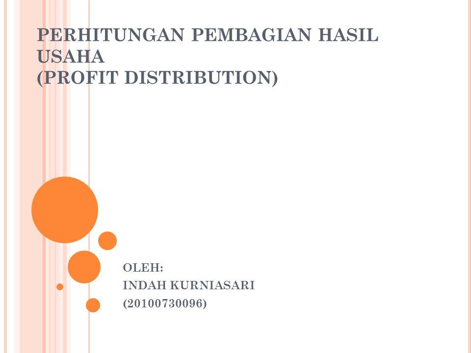PERHITUNGAN PEMBAGIAN HASIL USAHA (PROFIT DISTRIBUTION) OLEH: INDAH KURNIASARI (20100730096)