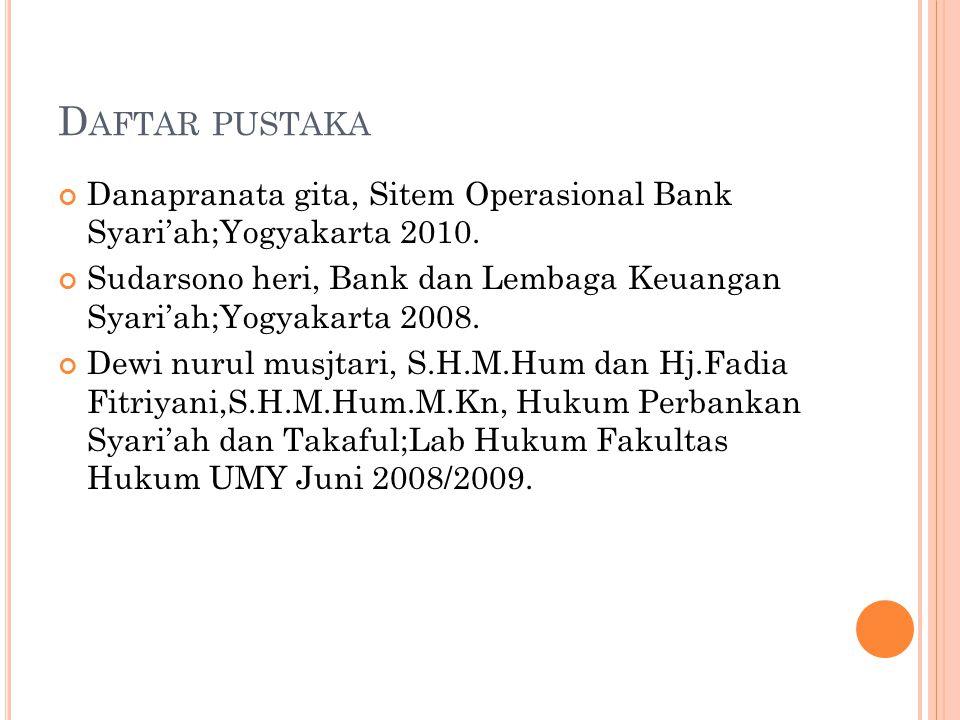 D AFTAR PUSTAKA Danapranata gita, Sitem Operasional Bank Syari'ah;Yogyakarta 2010. Sudarsono heri, Bank dan Lembaga Keuangan Syari'ah;Yogyakarta 2008.
