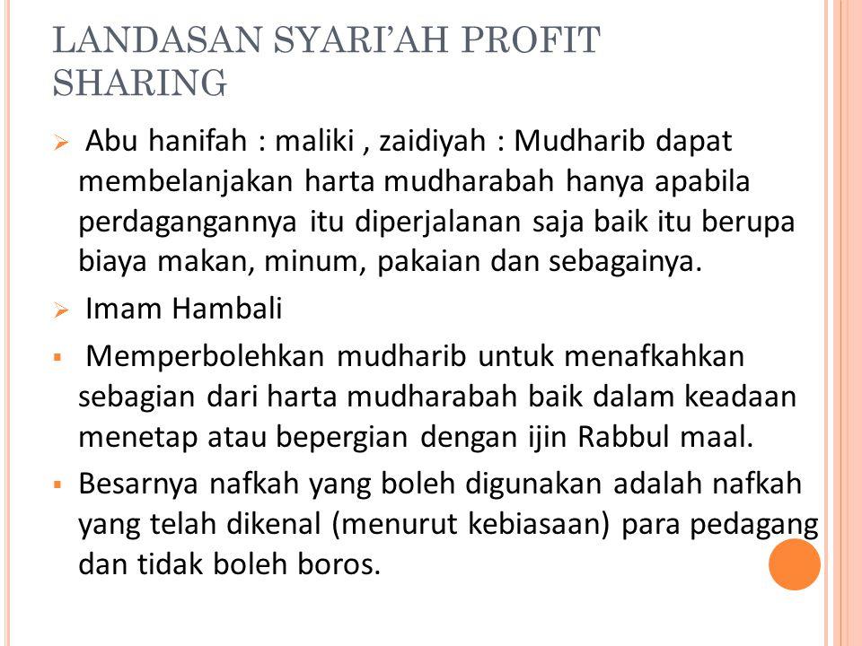 LANDASAN SYARI'AH PROFIT SHARING  Abu hanifah : maliki, zaidiyah : Mudharib dapat membelanjakan harta mudharabah hanya apabila perdagangannya itu dip