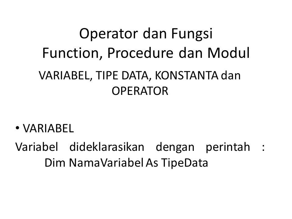 Operator dan Fungsi Function, Procedure dan Modul VARIABEL, TIPE DATA, KONSTANTA dan OPERATOR VARIABEL Variabel dideklarasikan dengan perintah : Dim N
