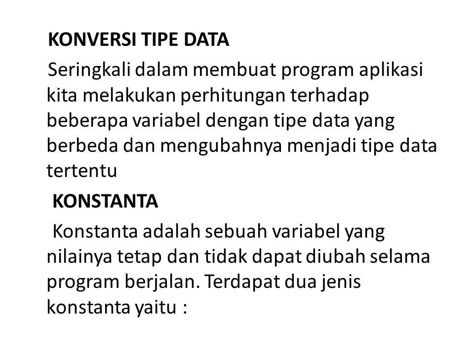 KONVERSI TIPE DATA Seringkali dalam membuat program aplikasi kita melakukan perhitungan terhadap beberapa variabel dengan tipe data yang berbeda dan m