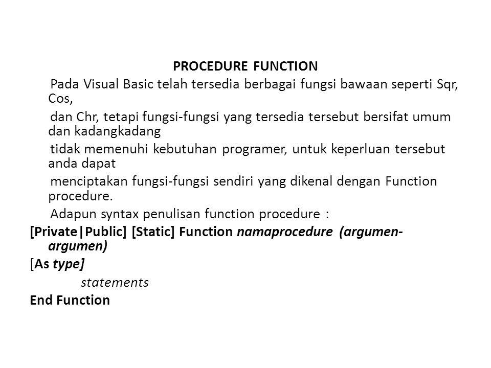 PROCEDURE FUNCTION Pada Visual Basic telah tersedia berbagai fungsi bawaan seperti Sqr, Cos, dan Chr, tetapi fungsi-fungsi yang tersedia tersebut bers