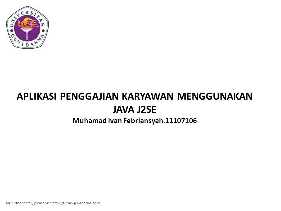 APLIKASI PENGGAJIAN KARYAWAN MENGGUNAKAN JAVA J2SE Muhamad Ivan Febriansyah.11107106 for further detail, please visit http://library.gunadarma.ac.id
