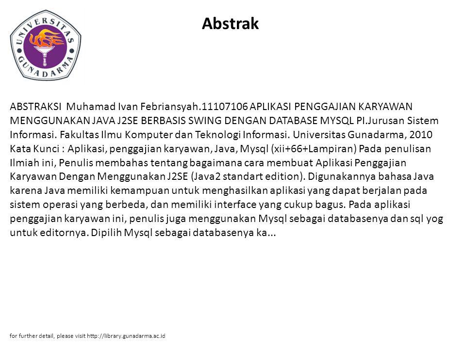 Abstrak ABSTRAKSI Muhamad Ivan Febriansyah.11107106 APLIKASI PENGGAJIAN KARYAWAN MENGGUNAKAN JAVA J2SE BERBASIS SWING DENGAN DATABASE MYSQL PI.Jurusan