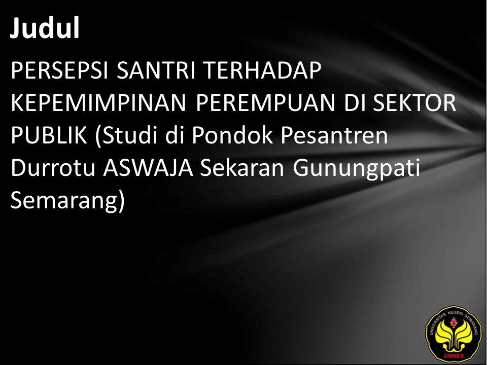 Judul PERSEPSI SANTRI TERHADAP KEPEMIMPINAN PEREMPUAN DI SEKTOR PUBLIK (Studi di Pondok Pesantren Durrotu ASWAJA Sekaran Gunungpati Semarang)