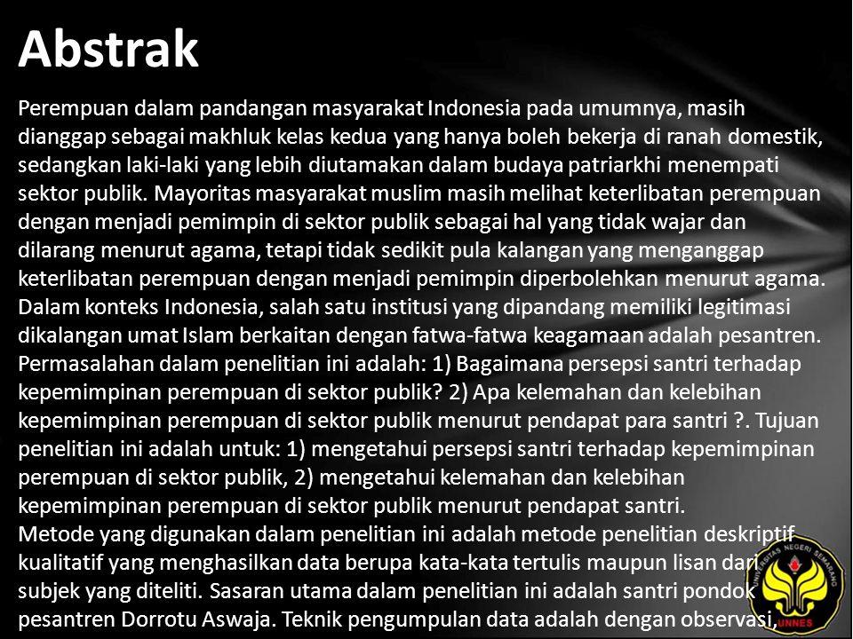 Abstrak Perempuan dalam pandangan masyarakat Indonesia pada umumnya, masih dianggap sebagai makhluk kelas kedua yang hanya boleh bekerja di ranah dome